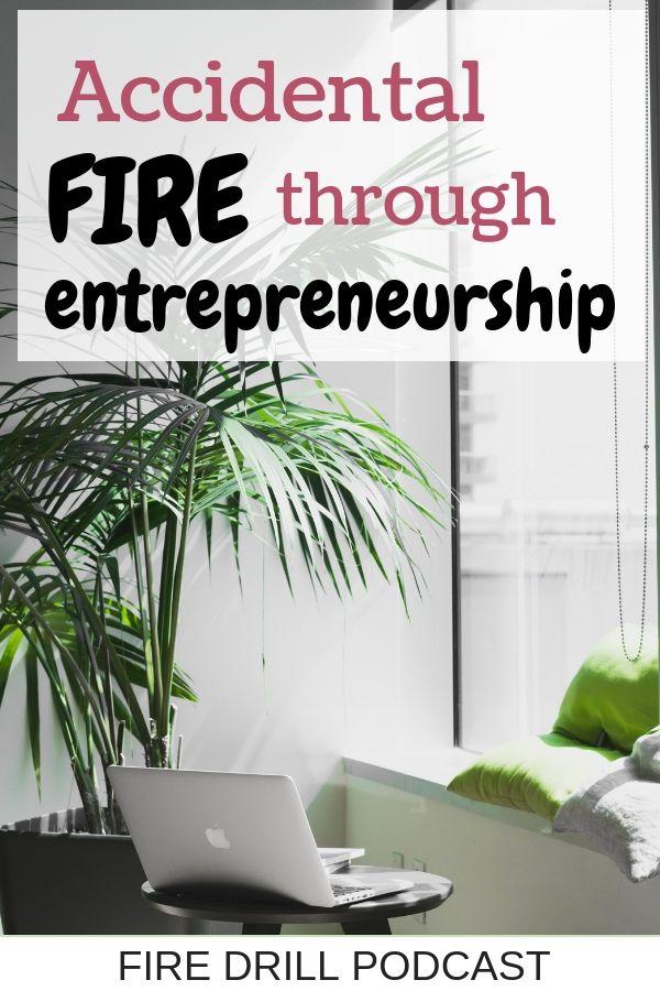 Accidental FIRE through entrepreneurship