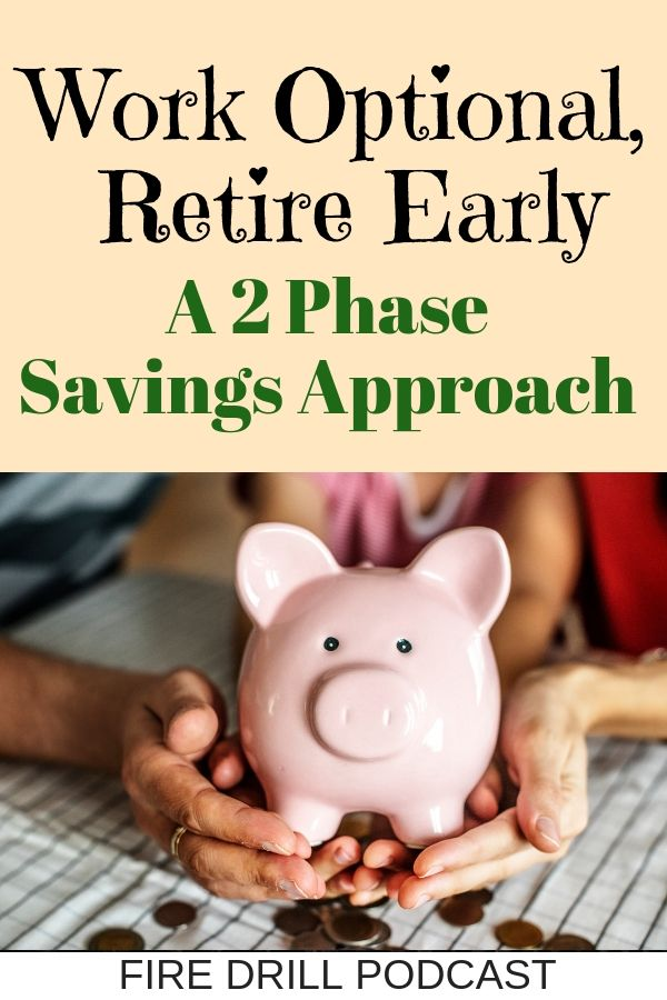 Work Optional, Retire Early: A 2 Phase Savings Approach
